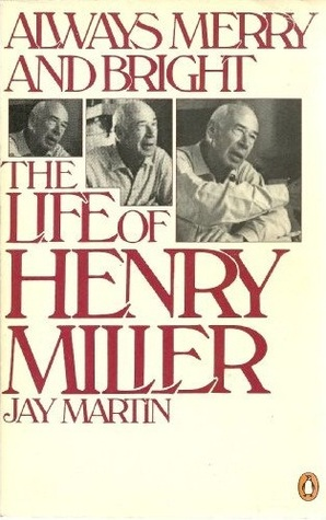 Always Merry And Bright The Life Of Henry Miller: An Unauthorized Biography