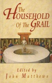 The Household of the Grail by John Matthews