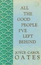 All the Good People I've Left Behind by Joyce Carol Oates