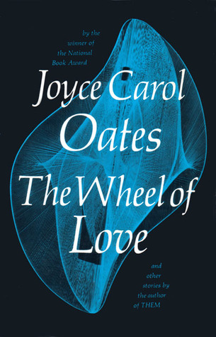 The Wheel of Love and Other Stories by Joyce Carol Oates