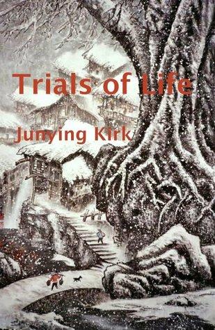 Trials of Life by Junying Kirk