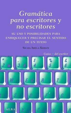 Gramática para escritores y no escritores: Su uso y posibilidades para enriquecer y precisar el sentido de un texto