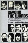 Beyond the Words: Eleven Writers in Search of a New Fiction