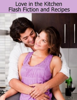 Love in the Kitchen: Flash Fiction and Recipes