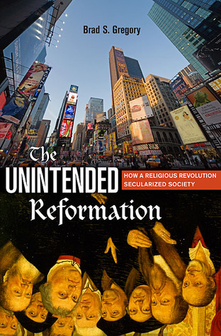 the unintended reformation The unintended reformation: how a religious revolution secularized societyby brad s gregorybelknap.
