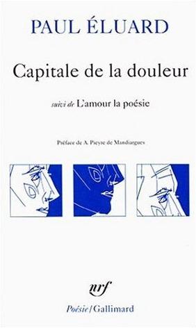 Capitale de la douleur suivi de L'amour la poésie by Paul Éluard