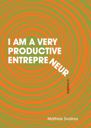 I am a Very Productive Entrepreneur: A Novella