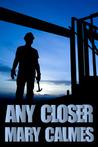 Any Closer by Mary Calmes