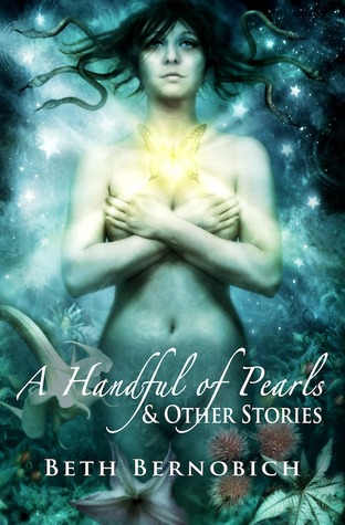9fb98f01e1364 A Handful of Pearls & Other Stories by Beth Bernobich