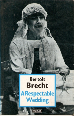 a-respectable-wedding-and-other-one-act-plays-bertolt-brecht-collected-plays-vol-1-pt-2
