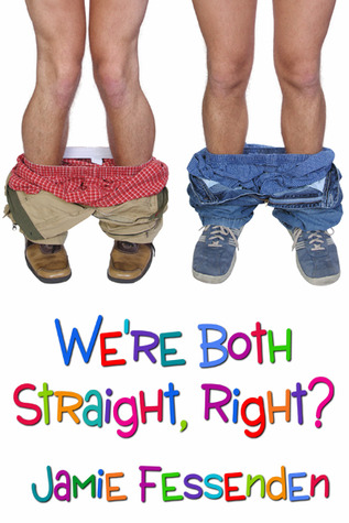 We're Both Straight, Right? by Jamie Fessenden