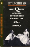 Mary Queen of Scots Got Her Head Chopped Off & Dracula