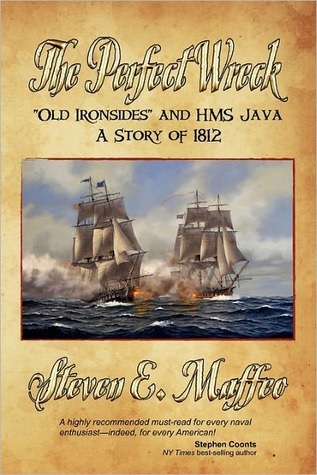 The Perfect Wreck - Old Ironsides and HMS Java by Steven E. Maffeo