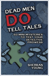 Dead Men Do Tell Tales: 60 Mini-Mysteries to Test Your Detective Prowess