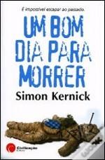 Um Bom Dia Para Morrer by Simon Kernick