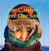 The Caribou Feed Our Soul / ?étthén bet' á dághíddá by Pete Enzoe