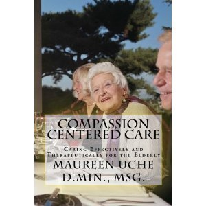 Compassion Centered Care:Caring Effectively and Therapeutically for the Elderly