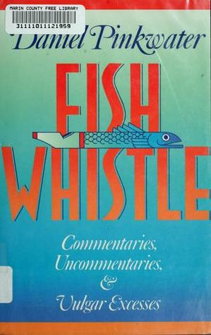 Fish Whistle: Commentaries, Uncommentaries, And Vulgar Excesses