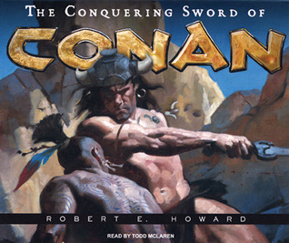 The Conquering Sword of Conan by Robert E. Howard