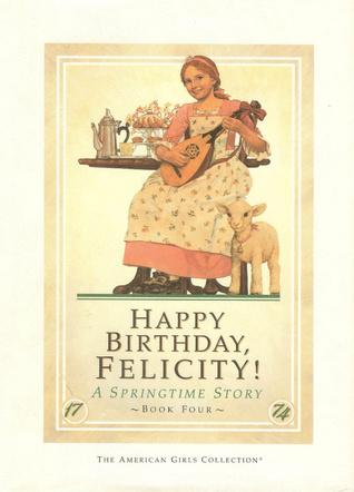 Happy Birthday, Felicity! A Springtime Story by Valerie Tripp
