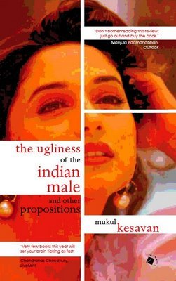 the-ugliness-of-the-indian-male-and-other-propositions