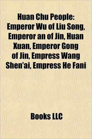 Huan Chu People: Emperor Wu of Liu Song, Emperor an of Jin, Huan Xuan, Emperor Gong of Jin, Empress Wang Shen'ai, Empress He Fani, Empress Liu