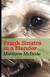 Frank Sinatra in a Blender by Matthew McBride