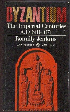 Byzantium: The Imperial Centuries AD 610-1071