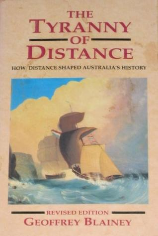 The Tyranny Of Distance by Geoffrey Blainey