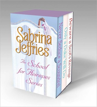 The School for Heiresses Series: Never Seduce a Scoundrel, Only a Duke Will Do, Beware a Scot's Revenge and an excerpt from To Wed a Wild Lord
