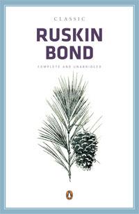 Classic Ruskin Bond: Complete & Unabridged