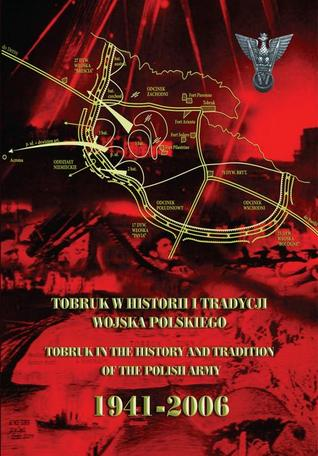 Tobruk in the History and Tradition of the Polish Army: 1941-2006