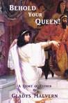 Behold Your Queen