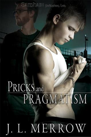 Pricks and Pragmatism by J.L. Merrow