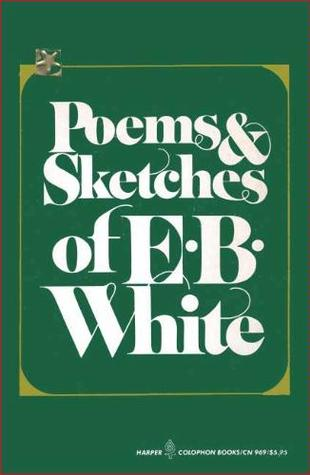 Poems and Sketches of E. B. White