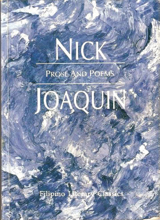 prose and poems by nick joaquin Browse through nick joaquin's poems and quotes 1 poems of nick joaquin still i rise, the road not taken, if you forget me, dreams, annabel lee nicomedes márquez joaquín (may 4, 1917 – april 29, 2004) was a filipino writer, historian and journ.