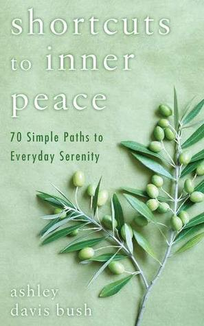 Shortcuts to Inner Peace by Ashley Davis Bush