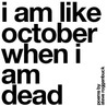 i am like october when i am dead
