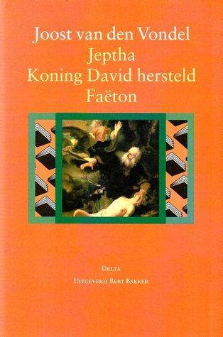 Jeptha, of offerbelofte Koning David hersteld Faeton, of roekeloze stoutheid