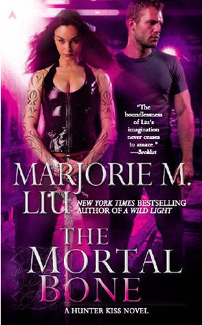 The Mortal Bone by Marjorie M. Liu