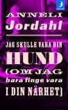 Jag skulle vara din hund by Anneli Jordahl
