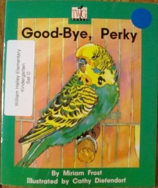 Good-bye, Perky (TWiG books nonfiction, set F)