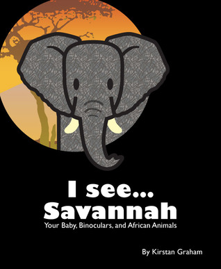 I see... Savannah - Your Baby, Binoculars, and African Animals (I see... Animals, #1)