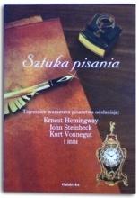 Sztuka pisania : tajemnice warsztatu pisarstwa odsłaniają Ernest Hemingway, John Steinbeck, Kurt Vonnegut