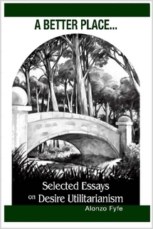 a better place essays on desire utilitarianism Concluding assessment basic insights of utilitarianism n the purpose of morality is to make the world a better place n morality is about producing good consequences, not having good intentions n we should do whatever will bring the most benefit (ie, intrinsic value) to all of humanity.