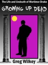 Growing Up Dead (The Life and Undeath of Mortimer Drake, #1)