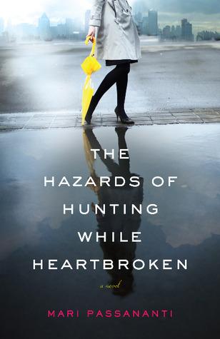 The Hazards of Hunting While Heartbroken by Mari Passananti