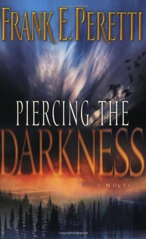 Piercing the Darkness by Frank E. Peretti