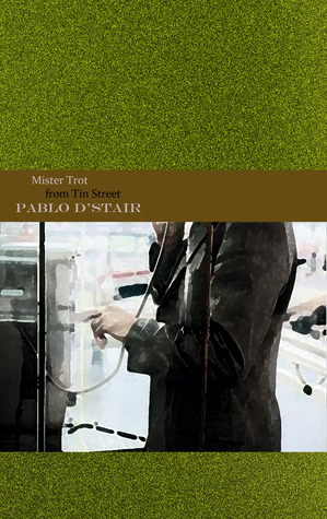 Mister Trot from Tin Street by Pablo D'Stair