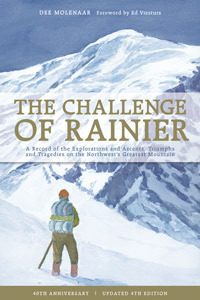 The Challenge of Rainier: A Record of the Explorations and Ascents, Triumphs and Tragedies on One of North America's Greatest Mountains